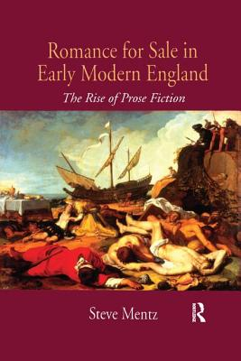 Romance for Sale in Early Modern England: The Rise of Prose Fiction - Mentz, Steve