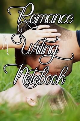 Romance Writing Notebook: Record Notes, Ideas, Courses, Reviews, Styles, Best Locations and Records of Your Romance Novels - Journals, Novel Writing