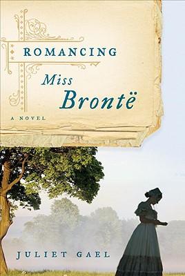 Romancing Miss Bronte - Gael, Juliet