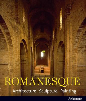 Romanesque: Architecture, Sculpture, Painting - Toman, Rolf (Editor), and Bednorz, Achim (Photographer)