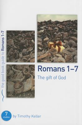 Romans 1-7: The Gift of God - Keller, Timothy