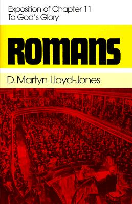 Romans 11: To God's Glory - Lloyd-Jones, Martyn