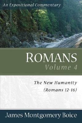 Romans Volume 4: The New Humanity (Romans 12-16) - Boice, James Montgomery