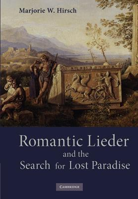 Romantic Lieder and the Search for Lost Paradise - Hirsch, Marjorie Wing