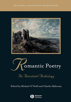 Romantic Poetry: An Annotated Anthology - O'Neill, Michael (Editor), and Mahoney, Charles (Editor)