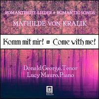 Romantic Songs of Mathilde von Kralik - Donald George (tenor); Lucy Mauro (piano)