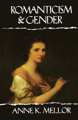 Romanticism and Gender - Mellor, Anne K.