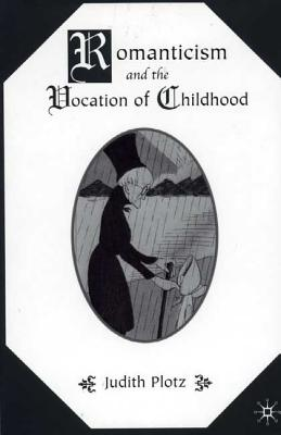 Romanticism and the Vocation of Childhoo - Plotz, Judith A