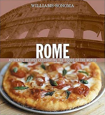 Rome: Authentic Recipes Celebrating the Foods of the World - Williams, Chuck