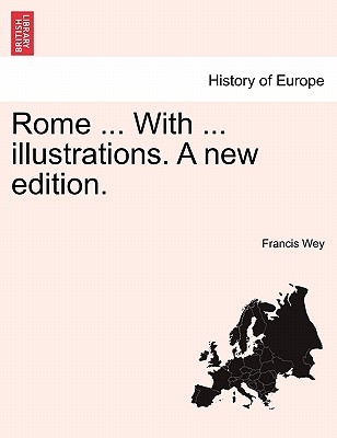 Rome ... with ... Illustrations. a New Edition. - Wey, Francis