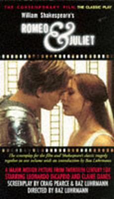 Romeo and Juliet: Screenplay - Luhrmann, Baz (Editor), and Pearce, Craig (Editor), and Shakespeare, William