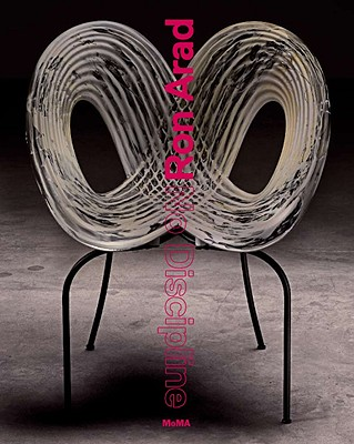 Ron Arad - Arad, Ron, and Antonelli, Paola (Text by), and Benhamou-Huet, Judith (Text by)