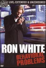 Ron White: Behavioral Problems