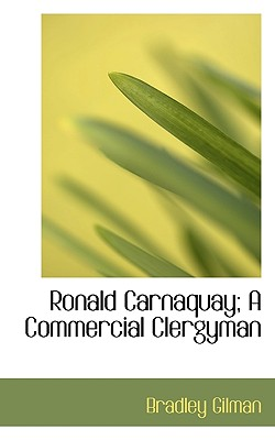 Ronald Carnaquay; A Commercial Clergyman - Gilman, Bradley