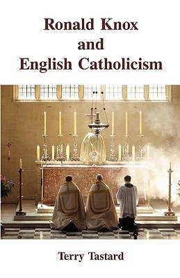Ronald Knox and English Catholicism - Tastard, Terry