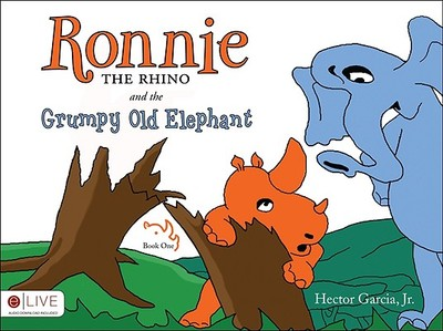Ronnie the Rhino and the Grumpy Old Elephant, Book One - Garcia, Hector, Jr.