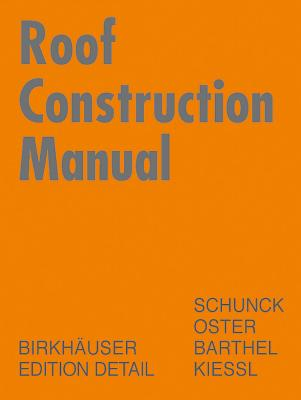 Roof Construction Manual: Pitched Roofs - Schunck, Eberhard, and Oster, Hans Jochen, and Barthel, Rainer