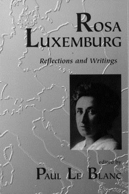 Rosa Luxemburg - Le Blanc, Paul (Editor), and Luxemburg, Rosa (Editor), and Breirman, George (Editor)