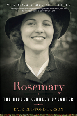 Rosemary: The Hidden Kennedy Daughter - Larson, Kate Clifford, Prof.