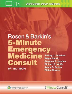Rosen & Barkin's 5-Minute Emergency Medicine Consult - Schaider, Jeffrey J, MD, and Hayden, Stephen R, MD, and Wolfe, Richard E, MD