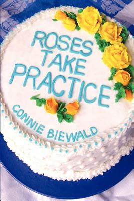 Roses Take Practice - Biewald, Connie
