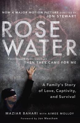 Rosewater (Movie Tie-In Edition): A Family's Story of Love, Captivity, and Survival - Bahari, Maziar, and Molloy, Aimee, and Meacham, Jon (Foreword by)