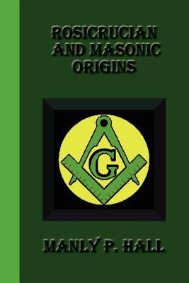 Rosicrucian and Masonic Origins - Hall, Manly P