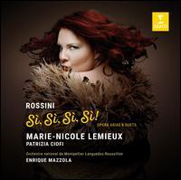 Rossini: Sì, Sì, Sì, Sì - Opera Arias & Duets - Julien Veronèse (bass); Marie-Nicole Lemieux (contra-alto); Pascal Scheuir (horn); Patrizia Ciofi (soprano);...