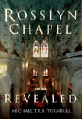 Rosslyn Chapel Revealed - Turnbull, Michael T R B