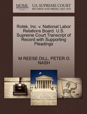 Rotek, Inc. V. National Labor Relations Board. U.S. Supreme Court Transcript of Record with Supporting Pleadings - Dill, M Reese, and Nash, Peter G
