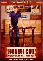 Rough Cut - Woodworking with Tommy Mac: Console Table/HDTV Stand