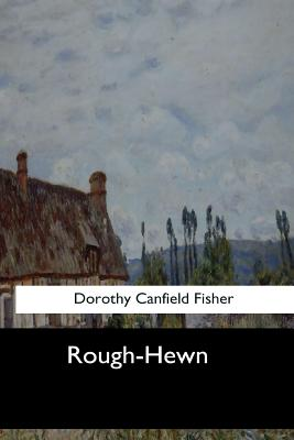 Rough-Hewn - Fisher, Dorothy Canfield