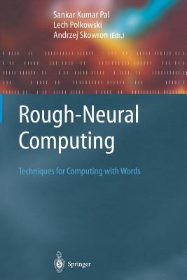 Rough-Neural Computing: Techniques for Computing with Words - Pal, Sankar Kumar (Editor), and Polkowski, Lech (Editor)