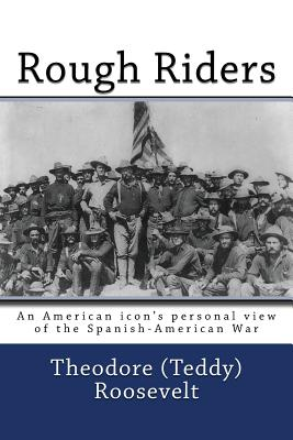 Rough Riders - Roosevelt, Theodore (Teddy)