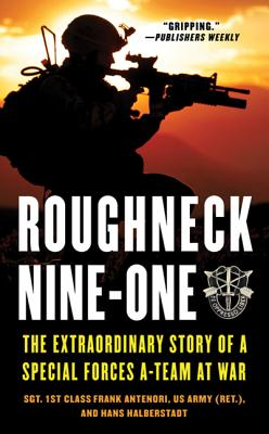 Roughneck Nine-One: The Extraordinary Story of a Special Forces A-Team at War - Antenori, Frank, and Halberstadt, Hans