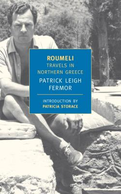 Roumeli: Travels in Northern Greece - Fermor, Patrick Leigh, and Storace, Patricia (Introduction by)