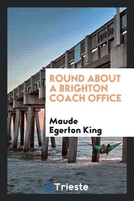 Round about a Brighton Coach Office - King, Maude Egerton