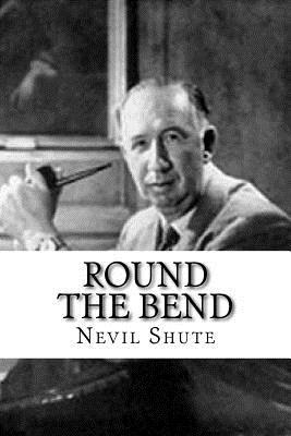 Round the Bend - Shute, Nevil