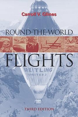 Round-The-World Flights: Third Edition - Glines, Carroll V