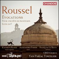 Roussel: Évocations pour une fête de Printemps; Suite in F - Alessandro Fisher (tenor); François Le Roux (baritone); Kathryn Rudge (mezzo-soprano);...