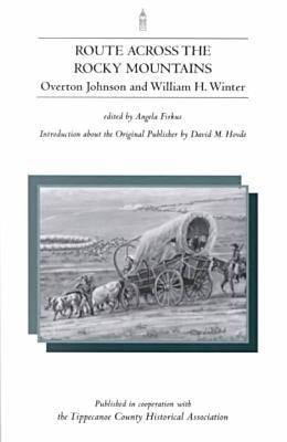 Route Across the Rocky Mountains - Johnson, Overton, and Winter, William H, and Tippecanoe County Historical Association