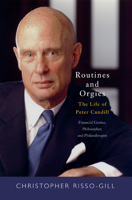 Routines and Orgies: The Life of Peter Cundill, Financial Genius, Philosopher, and Philanthropist - Risso-Gill, Christopher