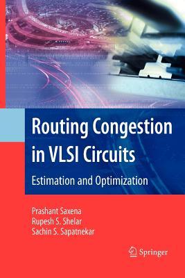 Routing Congestion in VLSI Circuits: Estimation and Optimization - Saxena, Prashant