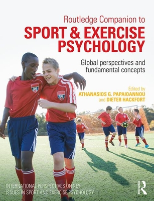 Routledge Companion to Sport and Exercise Psychology: Global perspectives and fundamental concepts - Papaioannou, Athanasios G. (Editor), and Hackfort, Dieter (Editor)