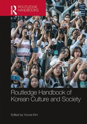 Routledge Handbook of Korean Culture and Society - Kim, Youna (Editor)