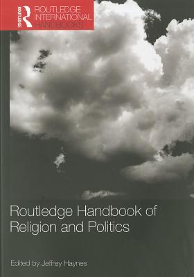 Routledge Handbook of Religion and Politics - Haynes, Jeff (Editor)