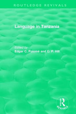 Routledge Revivals: Language in Tanzania (1980) - Polomé, Edgar C (Editor), and Hill, C P (Editor)