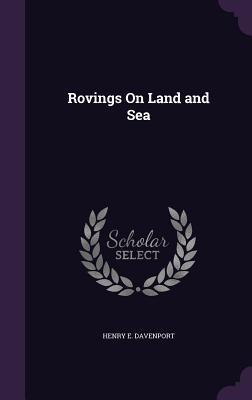 Rovings on Land and Sea - Davenport, Henry E