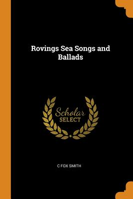 Rovings Sea Songs and Ballads - Smith, C Fox