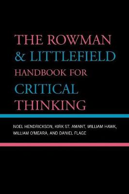 Rowman & Littlefield Handbook for Critical Thinking - Hendrickson, Noel, and St Amant, Kirk, and Hawk, William